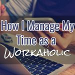 How I Manage My Time (as a Major Workaholic)