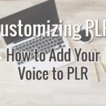 PLR Customizing Tips: Adding Your Voice to PLR Content