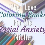 Why I Love Coloring Books for the Social Anxiety Niche