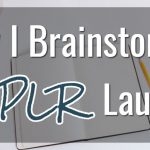 Behind-the-Scenes: How I Brainstorm My PLR Launches